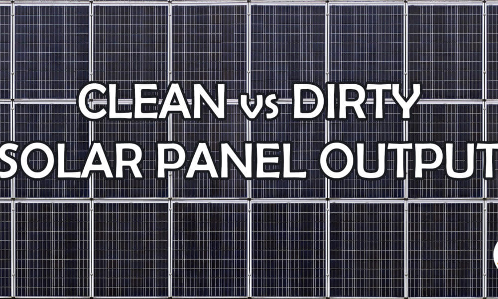 Clean vs Dirty Solar Panel Output