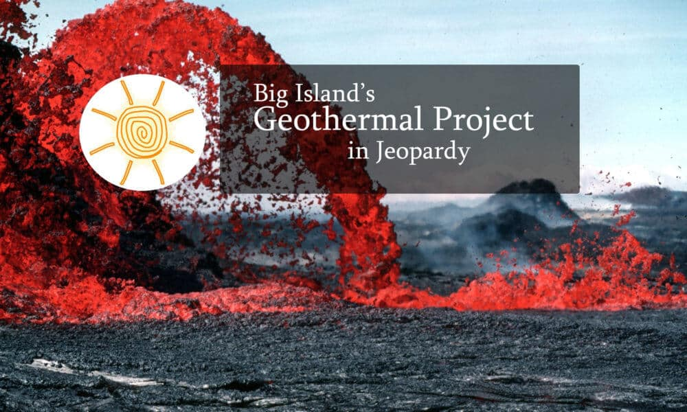Big Island's Geothermal Energy in Jeopardy